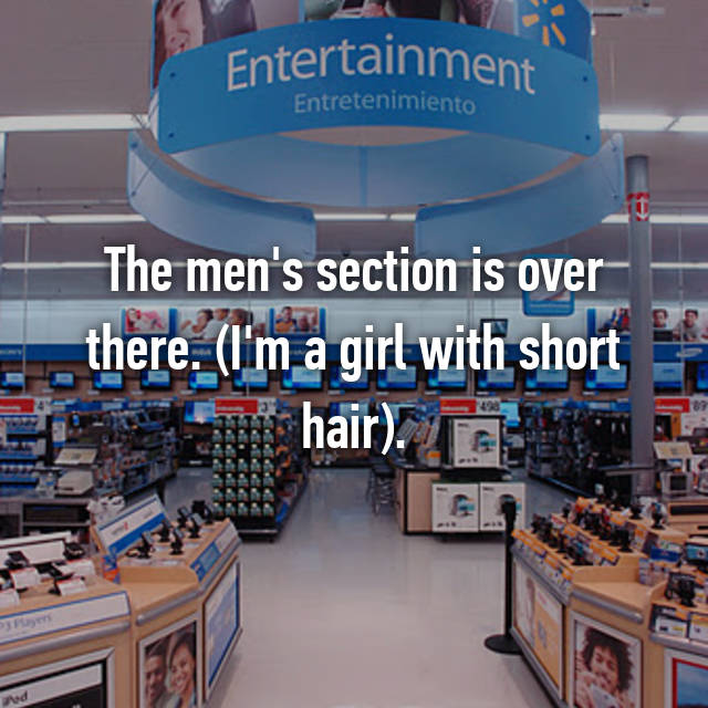 The men's section is over there. (I'm a girl with short hair).