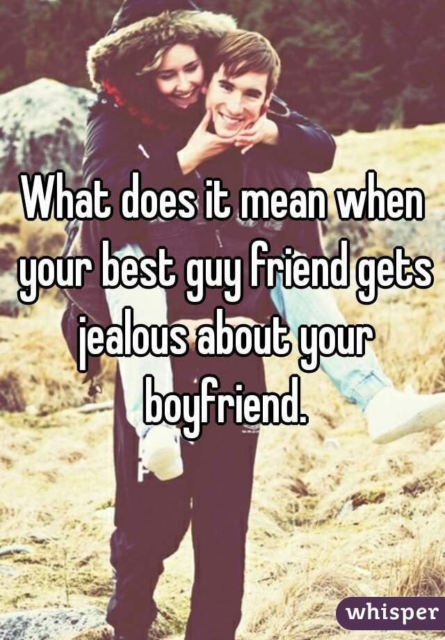 How to know if your guy friend is jealous
