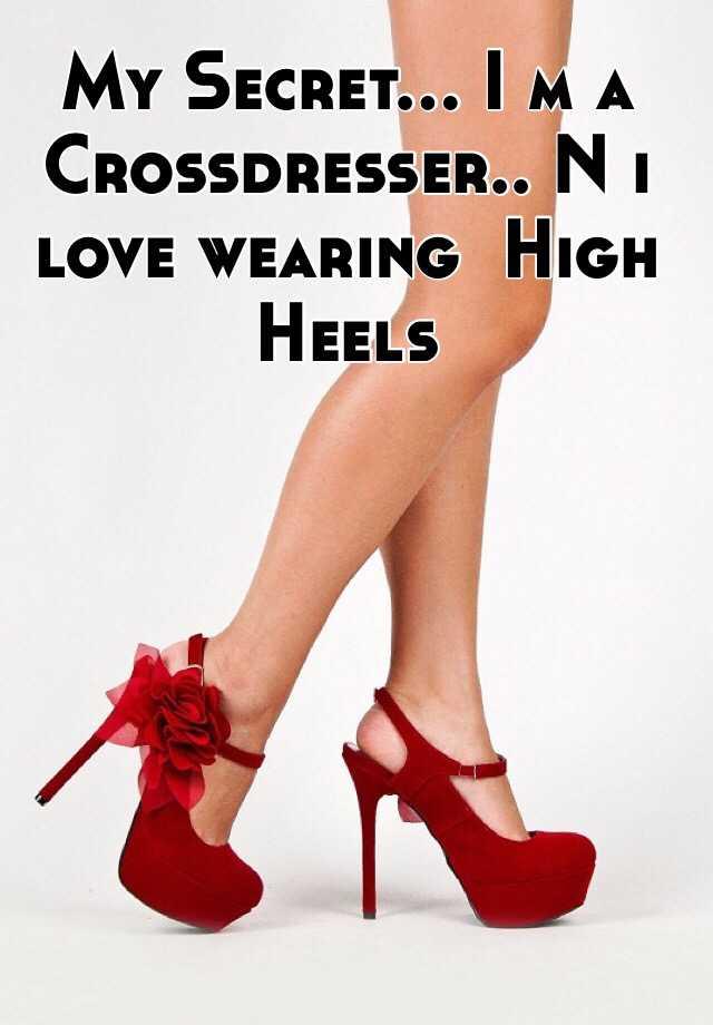 I M A Crossdresser N I Love Wearing High Heels