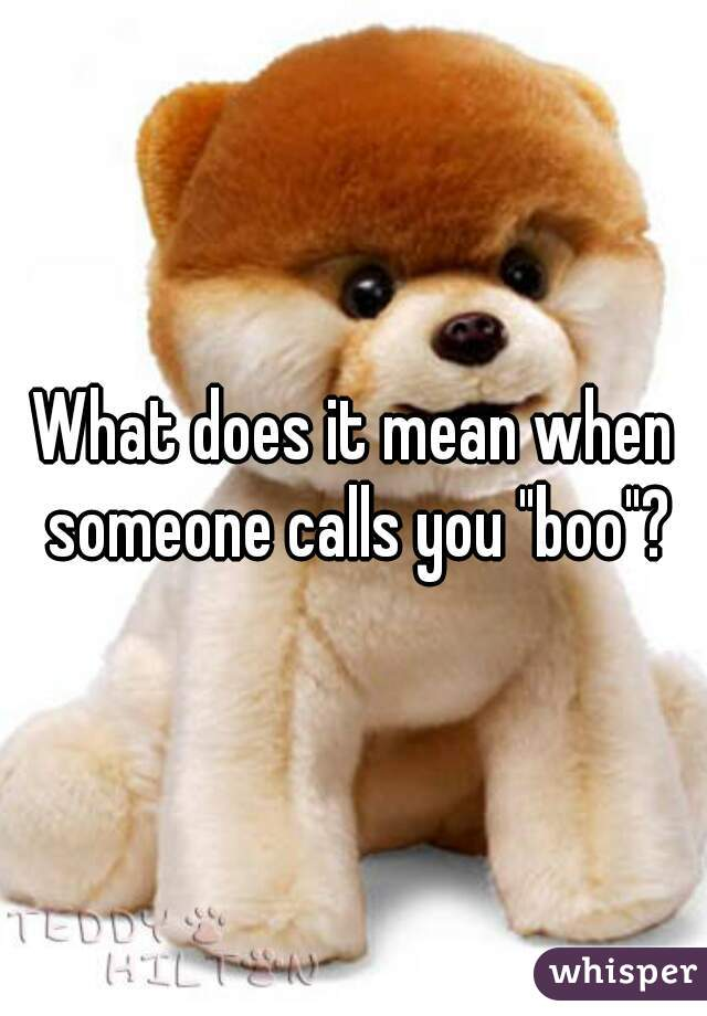 What does it mean when a guy calls you boo