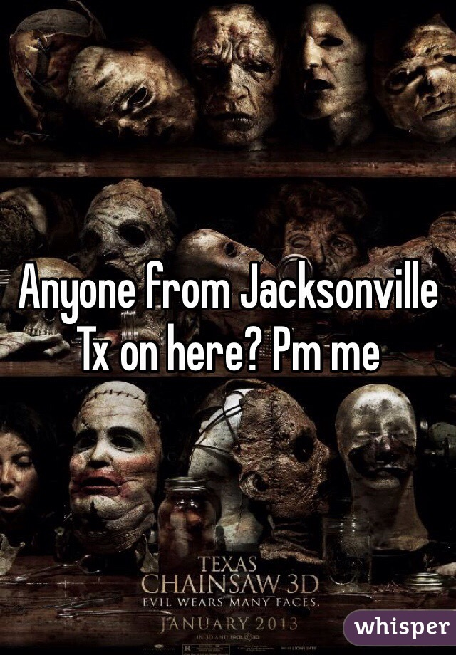 Anyone from Jacksonville Tx on here? Pm me