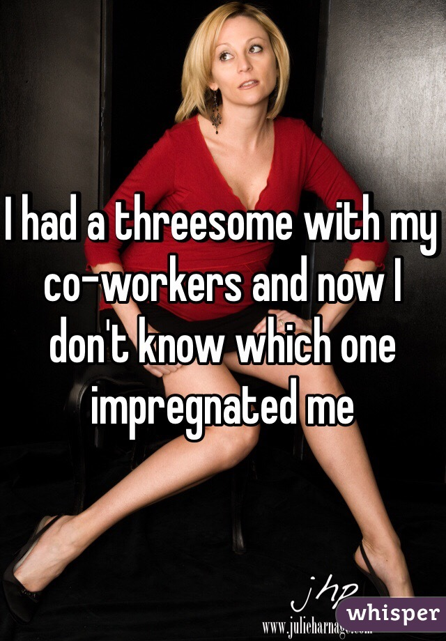 I had a threesome with my co-workers and now I don't know which one impregnated me
