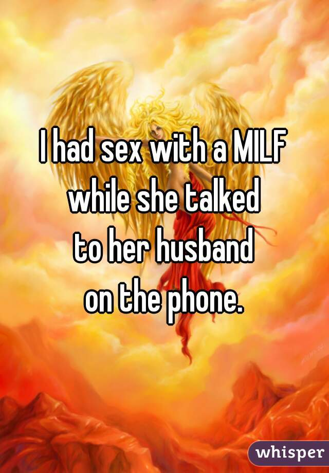 I had sex with a MILF while she talked to her husband on the phone.