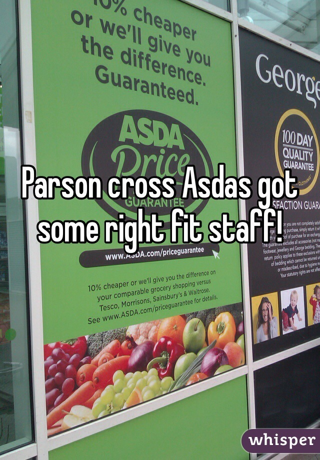 Parson cross Asdas got some right fit staff!