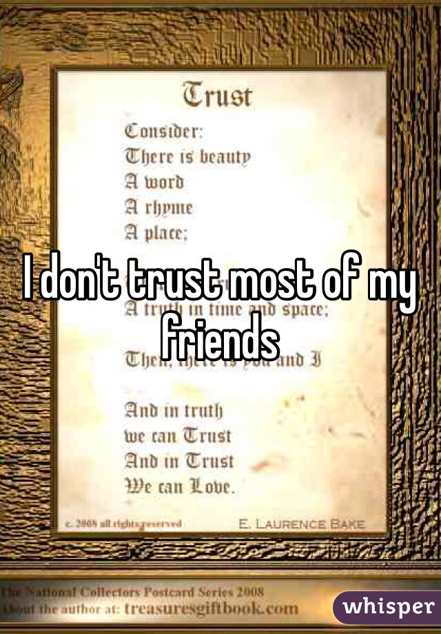 I don't trust most of my friends