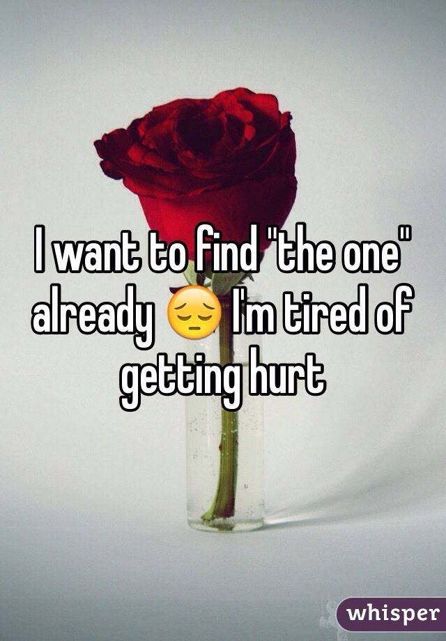 """I want to find """"the one"""" already 😔 I'm tired of getting hurt"""