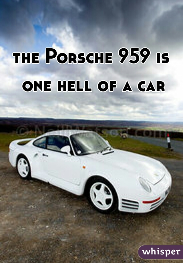 the Porsche 959 is one hell of a car