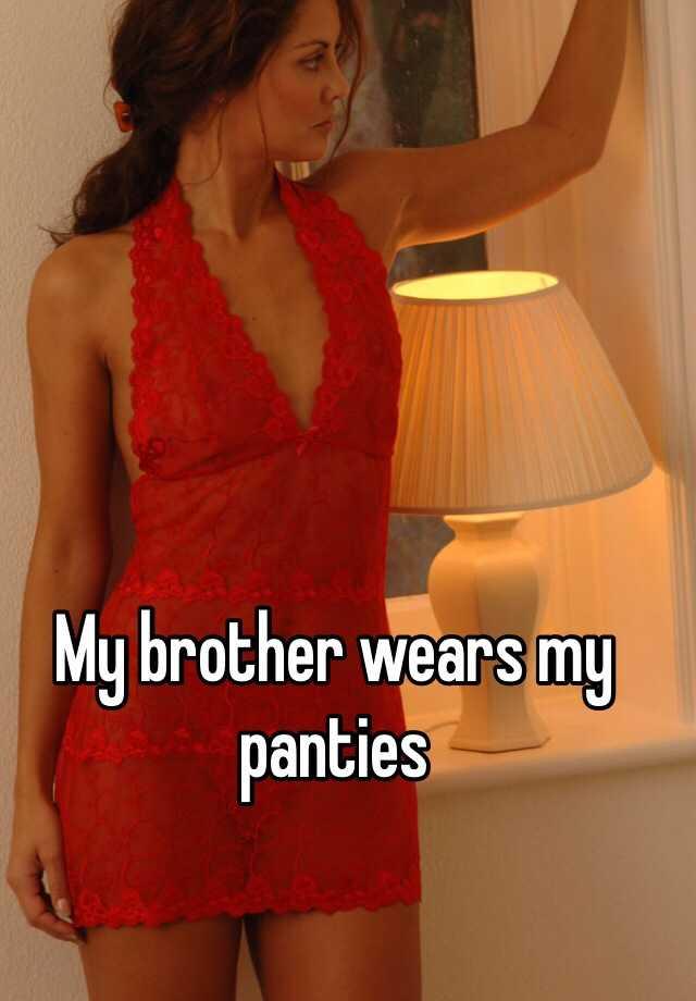 My Brother Wears Panties