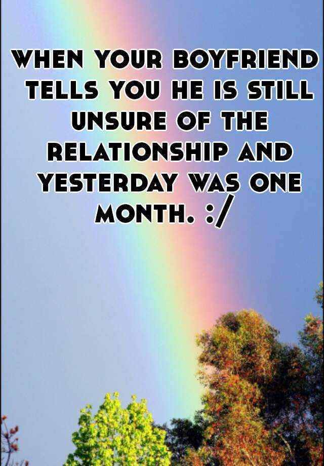 Boyfriend unsure about relationship