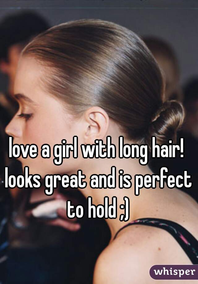 love a girl with long hair! looks great and is perfect to hold ;)