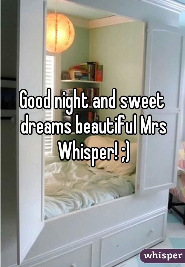 Good night and sweet dreams beautiful Mrs Whisper! ;)