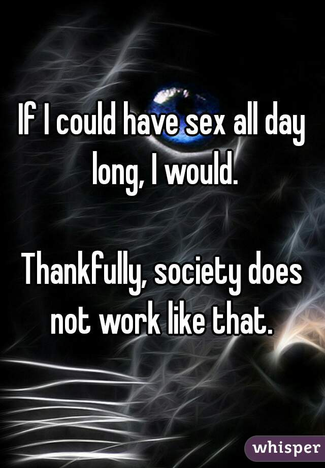 Have sex all day long
