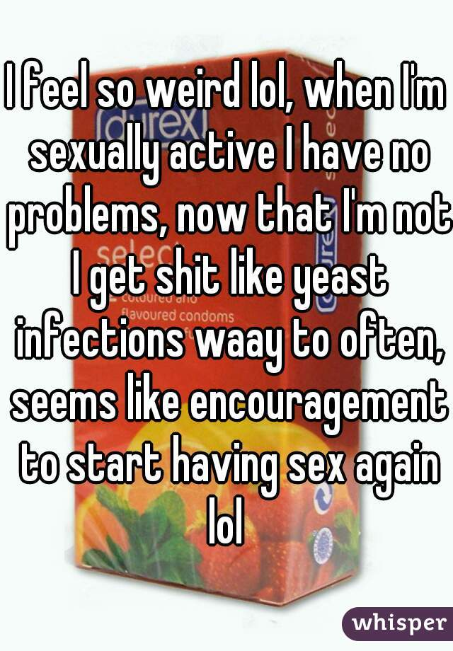 Im not sexually active but i have a yeast infection