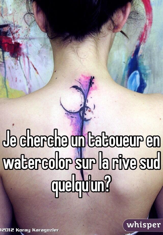 Je cherche un tatoueur en watercolor sur la rive sud quelqu'un?