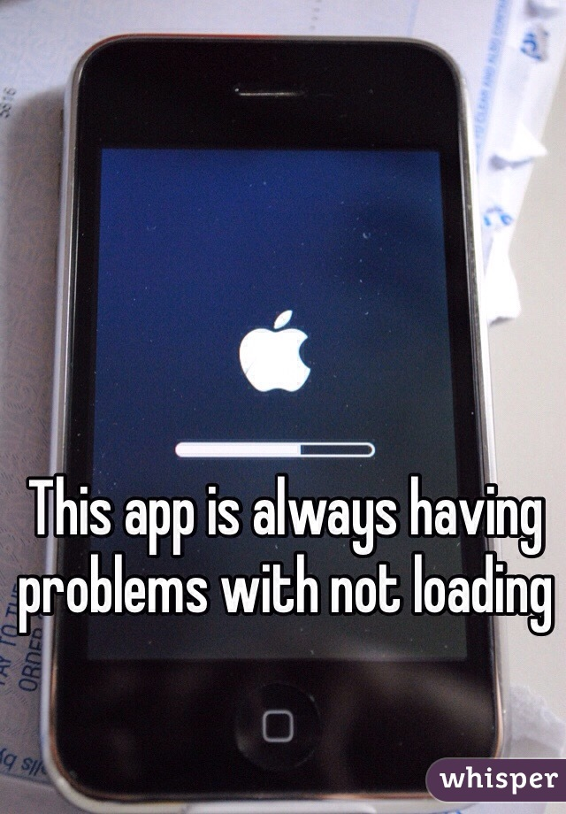 This app is always having problems with not loading
