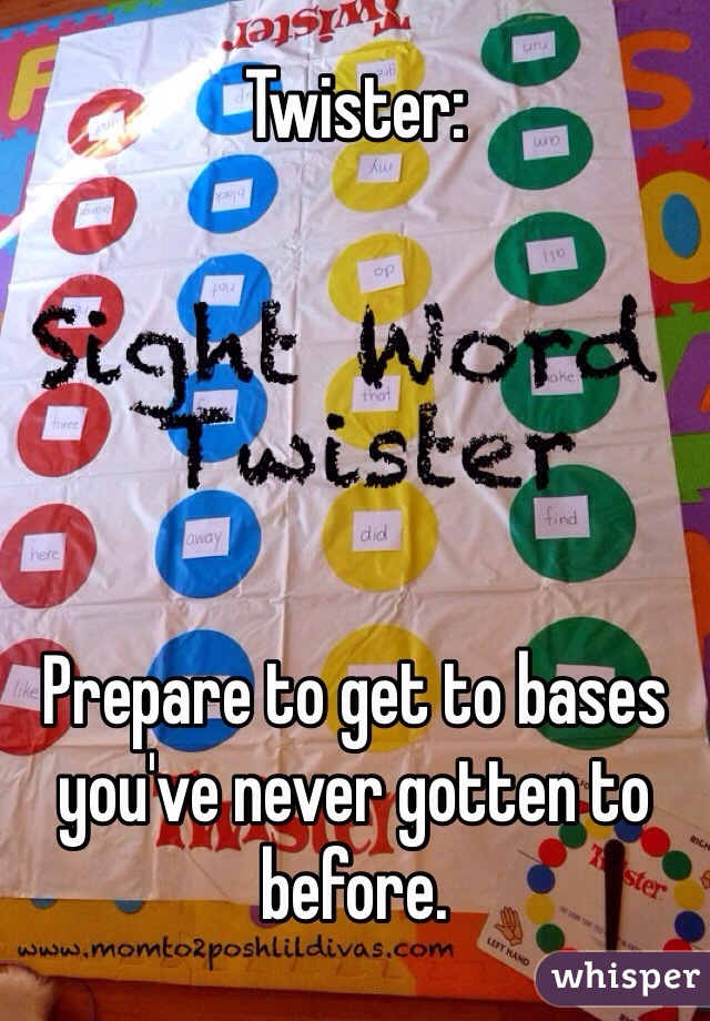 Twister:      Prepare to get to bases you've never gotten to before.