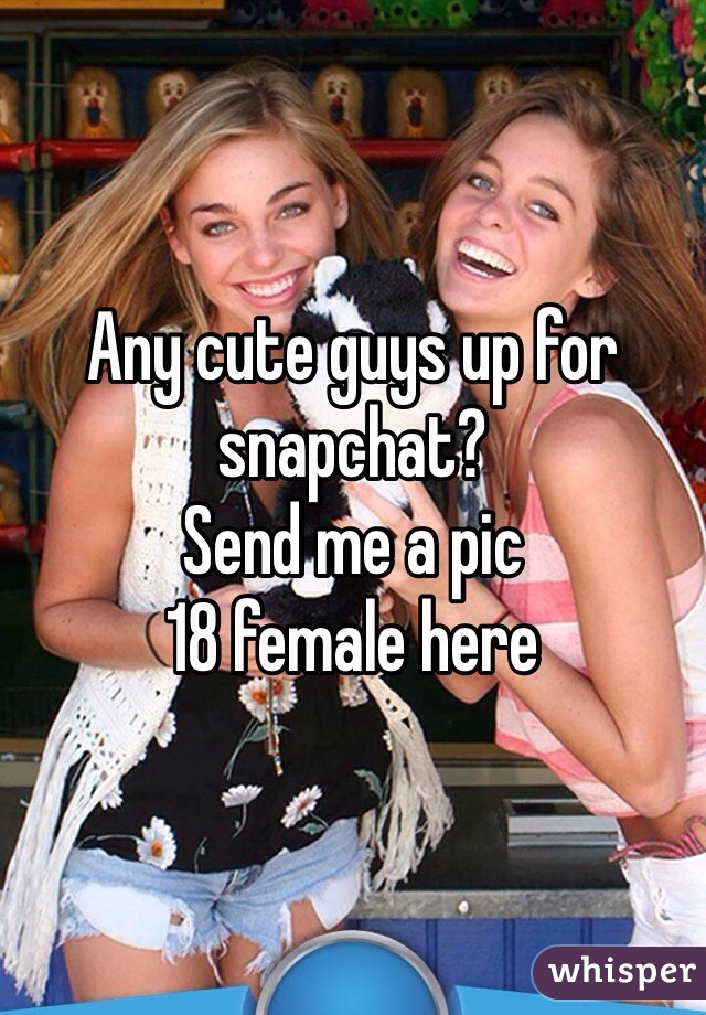 Any cute guys up for snapchat? Send me a pic  18 female here