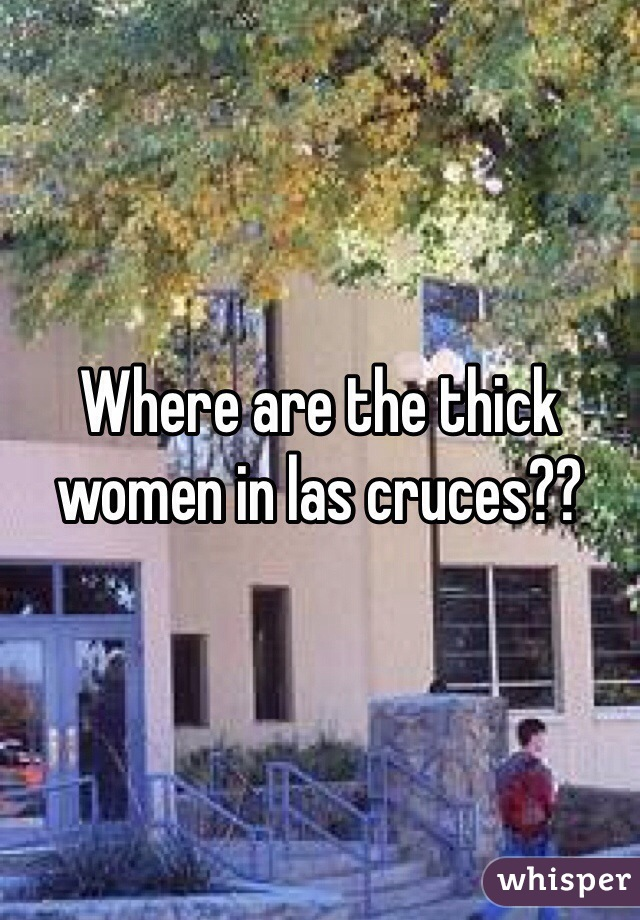 Where are the thick women in las cruces??