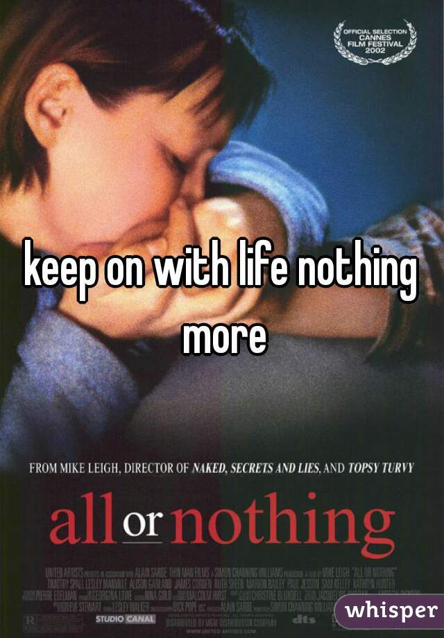 keep on with life nothing more