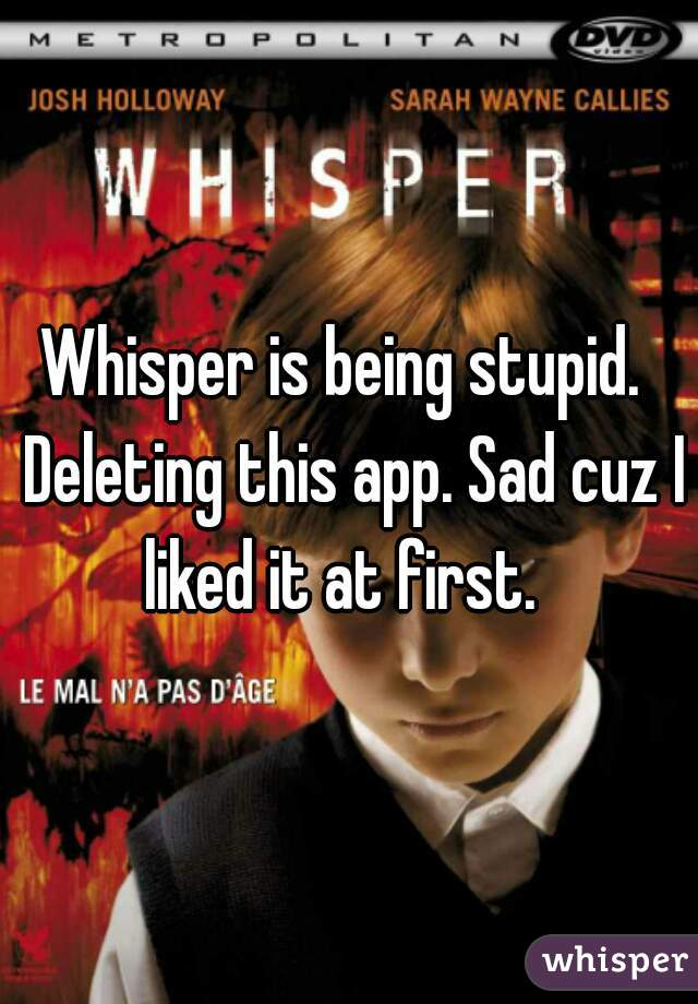 Whisper is being stupid.  Deleting this app. Sad cuz I liked it at first.