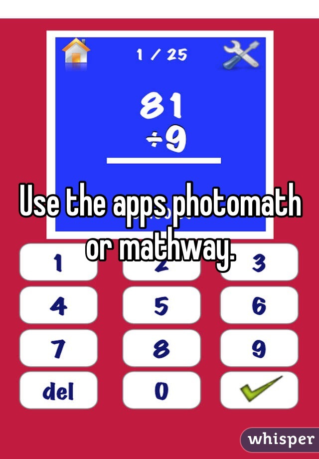 Use the apps photomath or mathway.