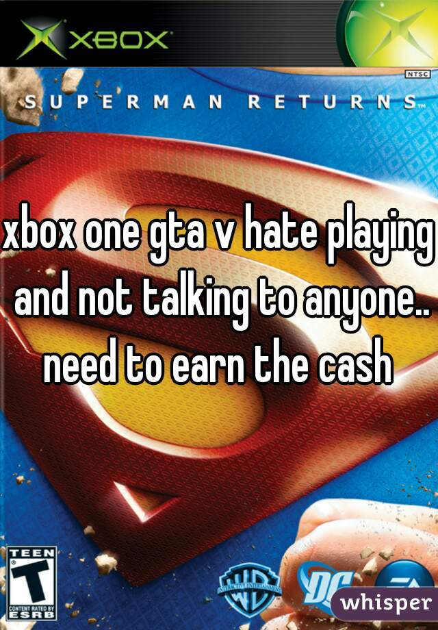 xbox one gta v hate playing and not talking to anyone.. need to earn the cash
