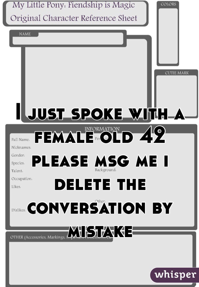 I just spoke with a female old 42 please msg me i delete the conversation by mistake