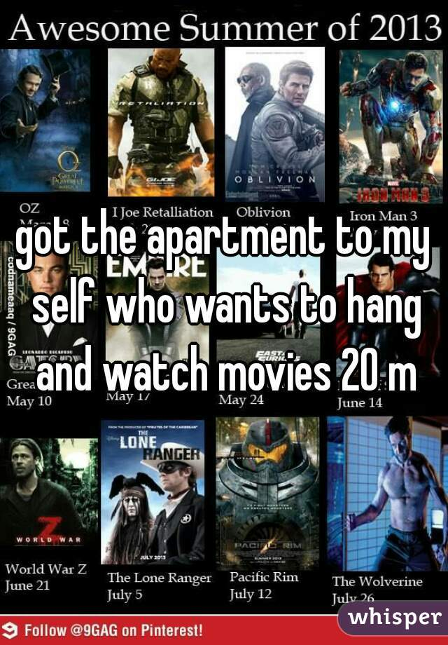 got the apartment to my self who wants to hang and watch movies 20 m