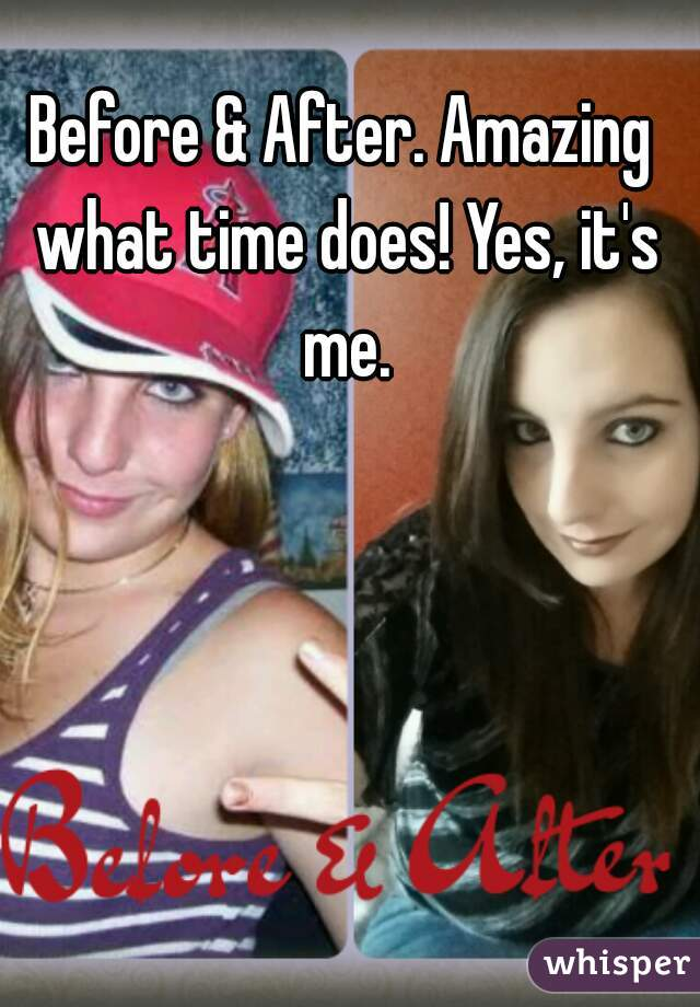 Before & After. Amazing what time does! Yes, it's me.