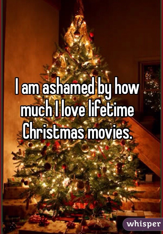 I am ashamed by how much I love lifetime Christmas movies.