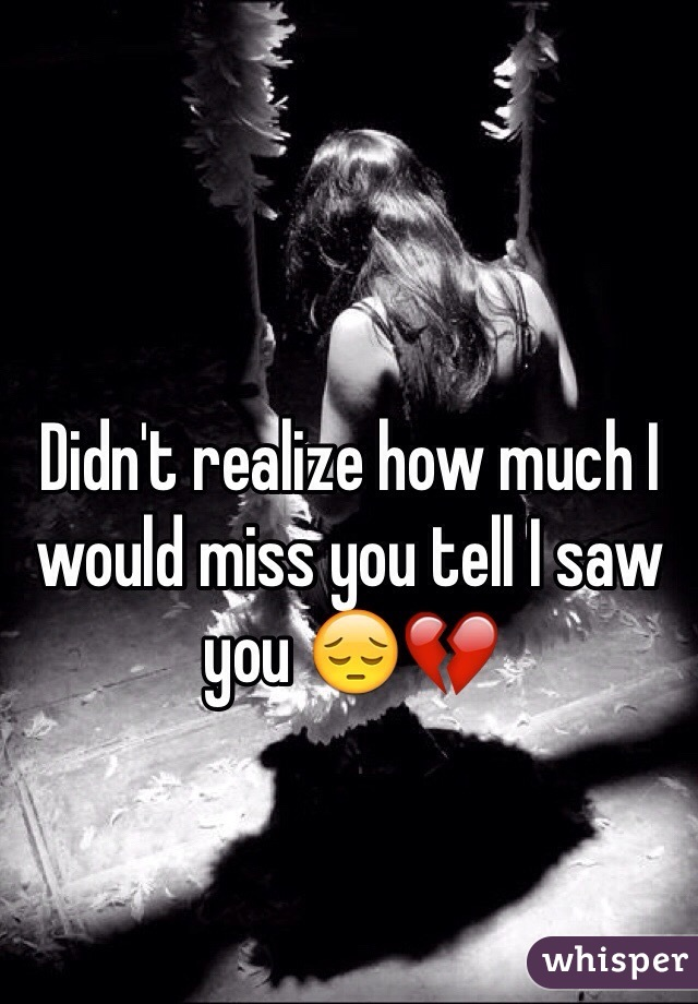 Didn't realize how much I would miss you tell I saw you 😔💔
