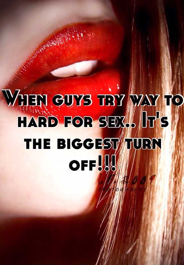 Hardcore sex is a turn off