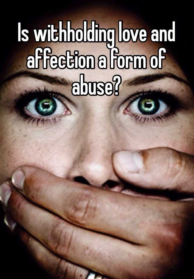 Is withholding love and affection a form of abuse?