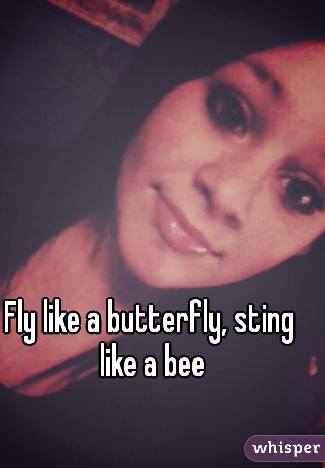 Fly like a butterfly, sting like a bee
