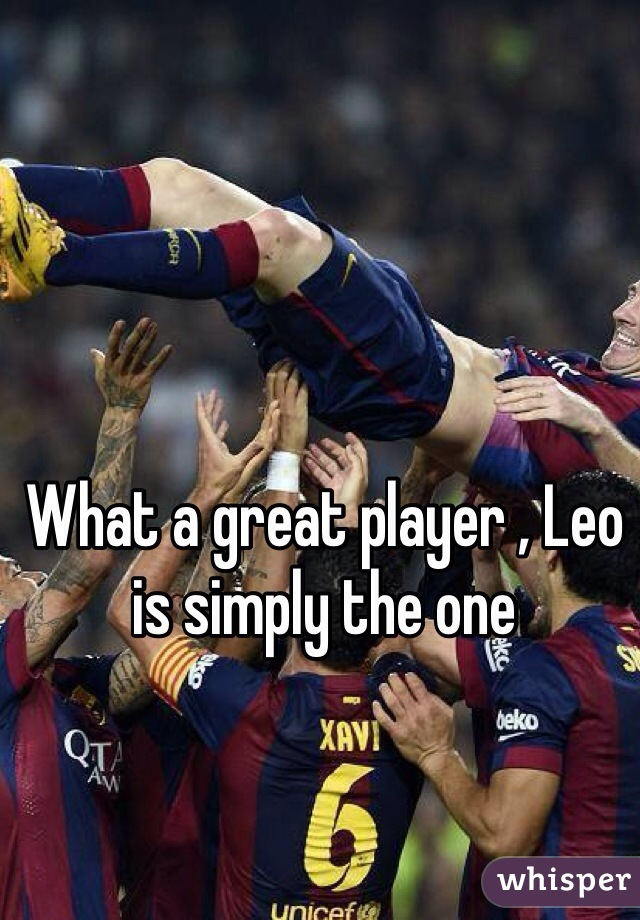 What a great player , Leo is simply the one
