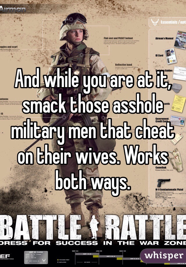 And while you are at it, smack those asshole military men