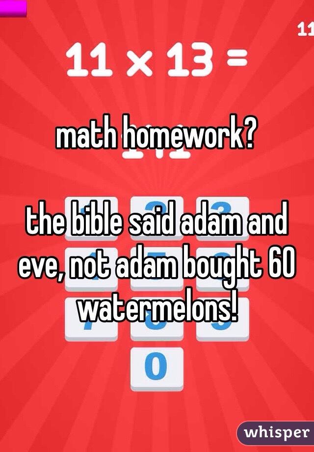 math homework?  the bible said adam and eve, not adam bought 60 watermelons!