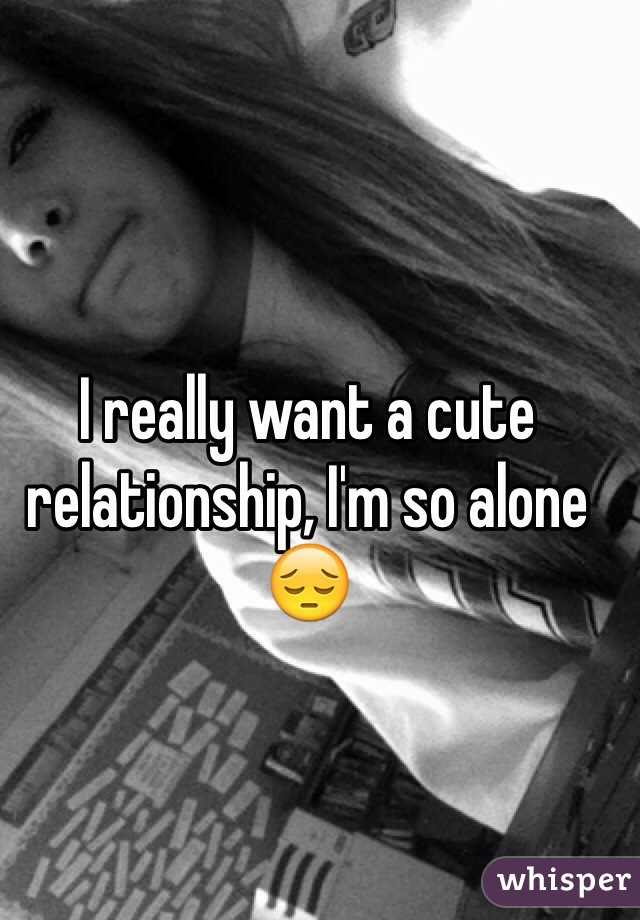 I really want a cute relationship, I'm so alone 😔