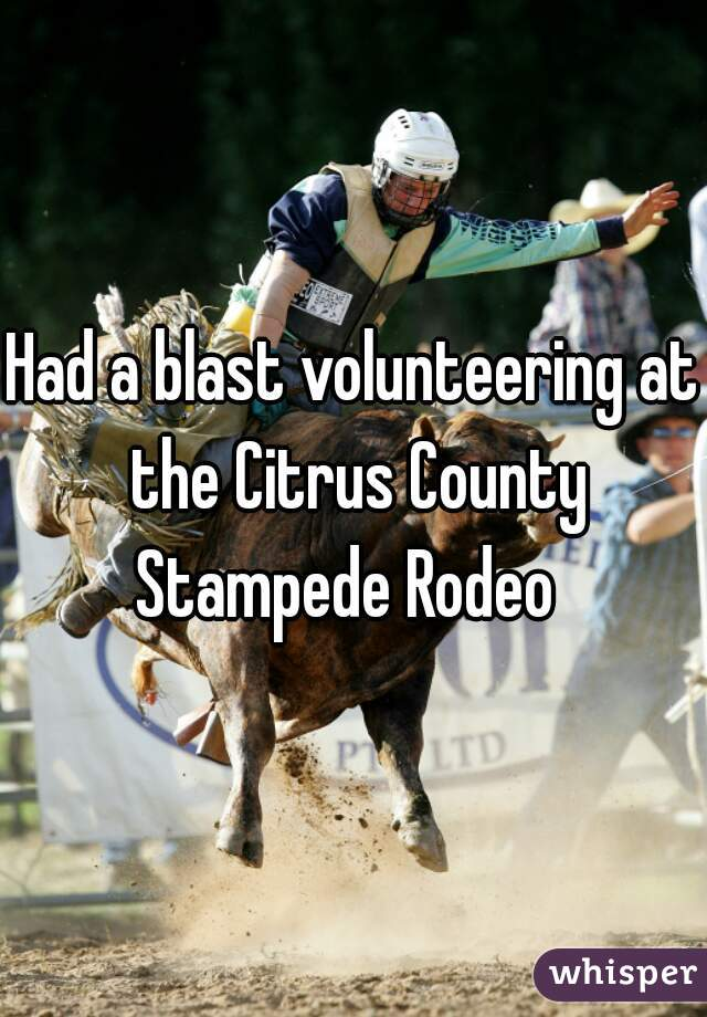 Had a blast volunteering at the Citrus County Stampede Rodeo