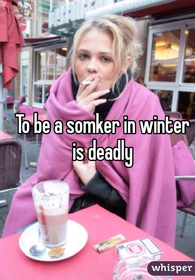 To be a somker in winter is deadly