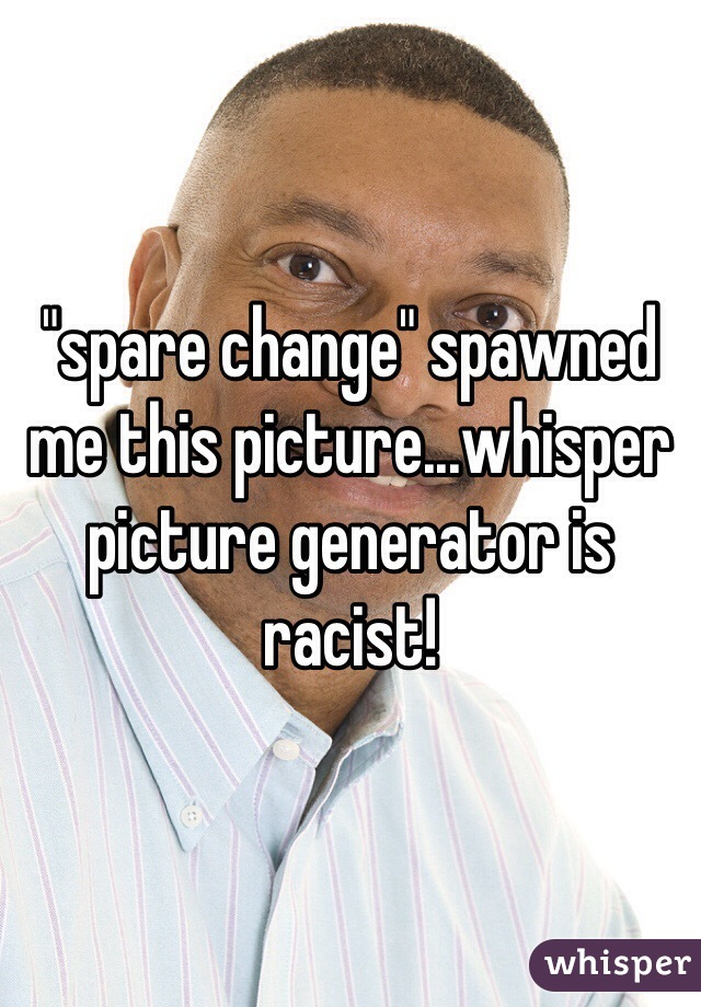 """""""spare change"""" spawned me this picture...whisper picture generator is racist!"""