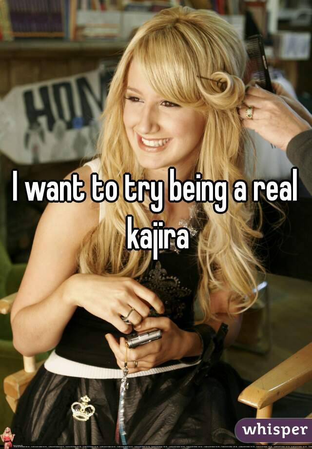 I want to try being a real kajira