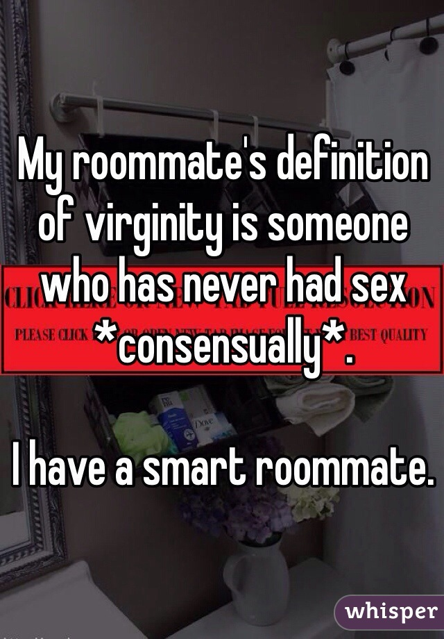 My roommate's definition of virginity is someone who has never had sex *consensually*.   I have a smart roommate.