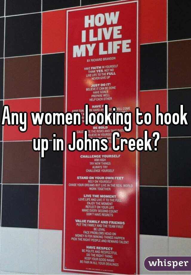 Any women looking to hook up in Johns Creek?