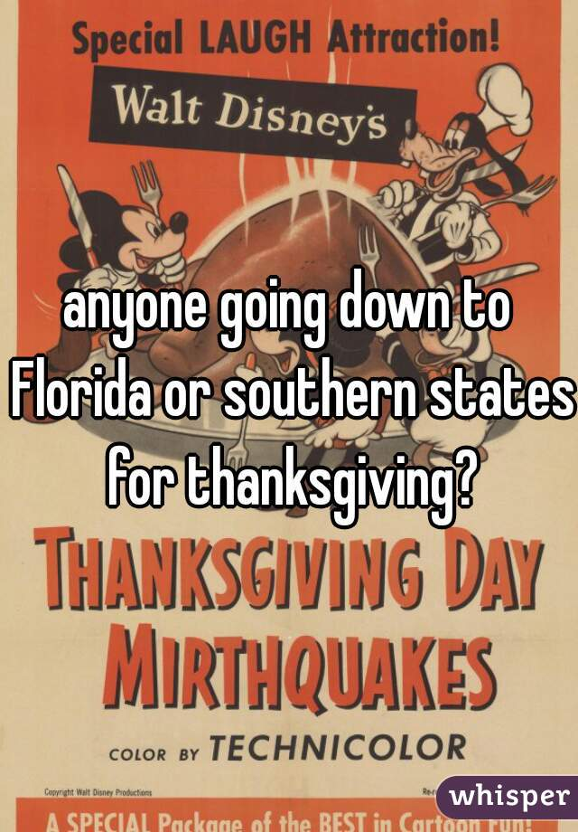 anyone going down to Florida or southern states for thanksgiving?