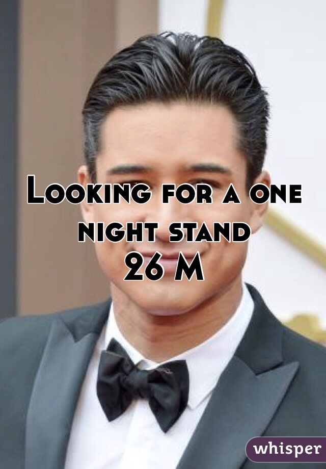 Looking for a one night stand  26 M