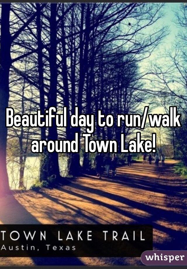 Beautiful day to run/walk around Town Lake!