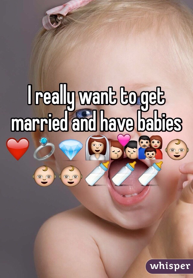 I really want to get married and have babies ❤️💍💎👰💏👪👶👶👶🍼🍼🍼