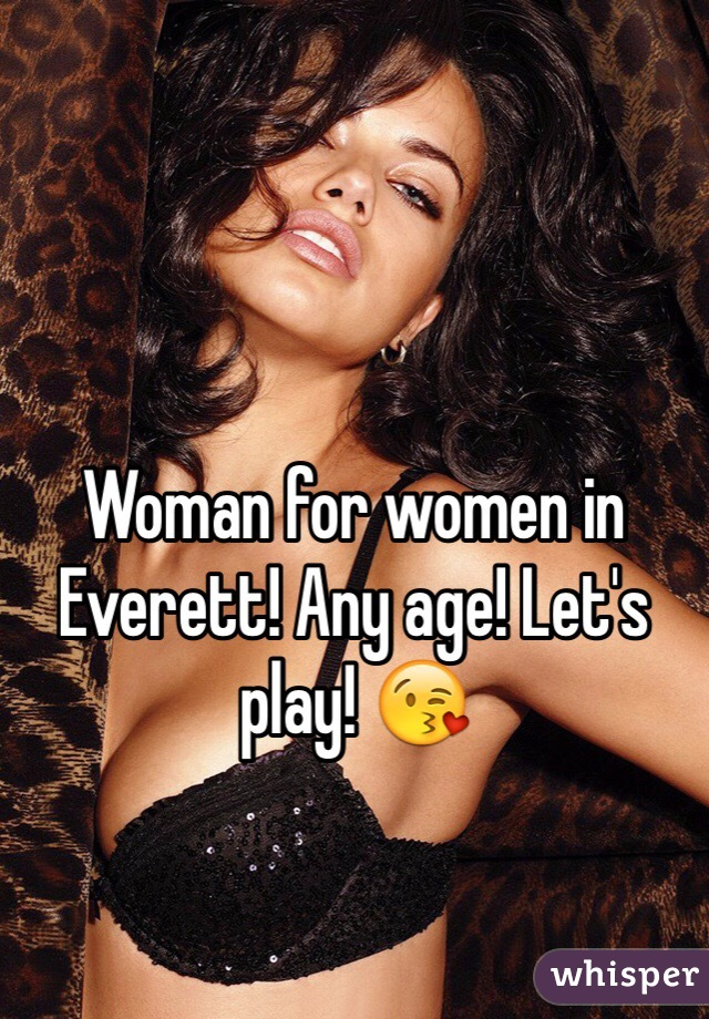 Woman for women in Everett! Any age! Let's play! 😘