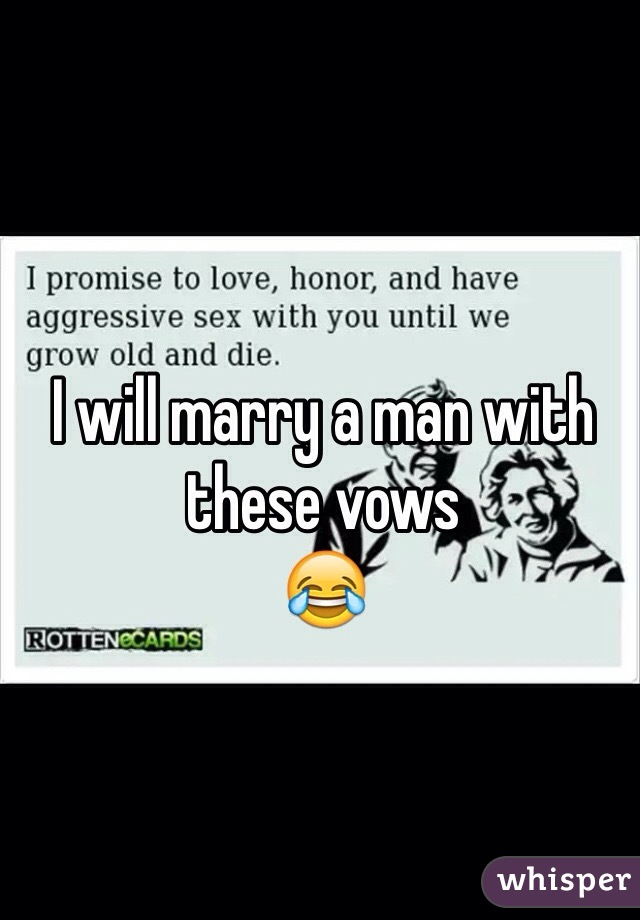 I will marry a man with these vows 😂